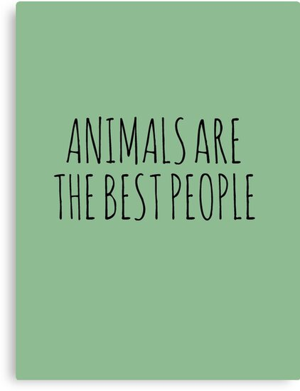 Animals are the best people. by Rob Price