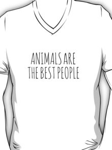 Animals are the best people. T-Shirt