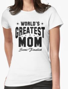 World's Greatest Mom - Semi Finalist T-Shirt
