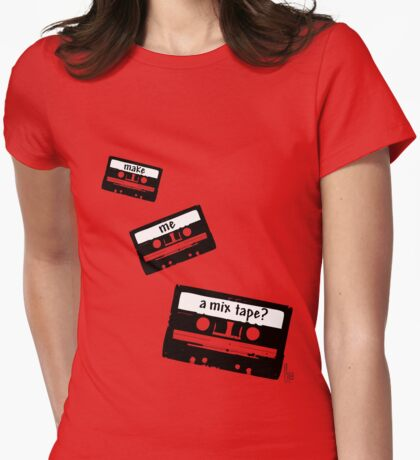 Make me a mix tape? Womens Fitted T-Shirt