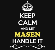 Keep Calm and Let MASEN Handle it by gregwelch