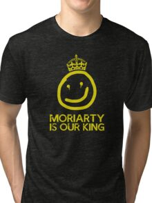 Moriarty is our king Tri-blend T-Shirt