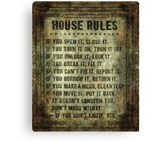 House Rules - read em an weep! no excuses tolerated! Canvas Print