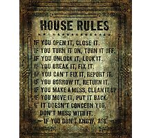 House Rules - read em an weep! no excuses tolerated! Photographic Print