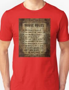 House Rules - read em an weep! no excuses tolerated! T-Shirt