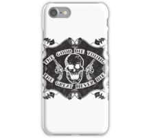 The Good Die Young, The Great Never Die iPhone Case/Skin