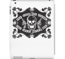 The Good Die Young, The Great Never Die iPad Case/Skin