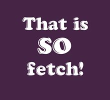 That is SO fetch! [white] Womens Fitted T-Shirt
