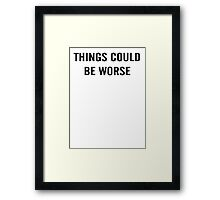 Things Could Be Worse Framed Print