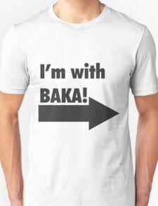 I'm with BAKA!  T-Shirt