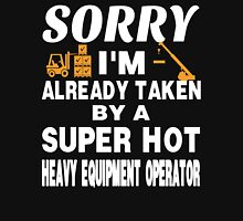 SORRY I'M ALREADY TAKEN BY A SUPER HOT HEAVY EQUIPMENT OPERATOR T-Shirt