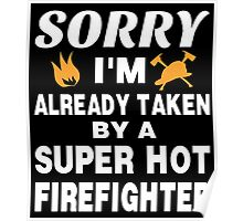 SORRY I'M ALREADY TAKEN BY A SUPER HOT FIREFIGHTER Poster