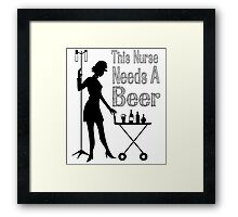 THIS NURSE NEEDS A BEER Framed Print