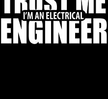 TRUST ME I'M AN ELECTRICAL ENGINEER by BADASSTEES