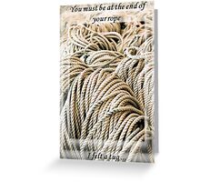 You Must Be At The End Of Your Rope - I Felt a Tug  Greeting Card