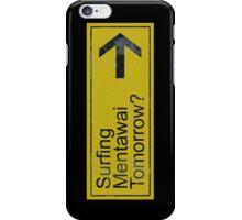 Surfing Mentawai Tomorrow? iPhone Case/Skin
