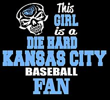 THIS GIRL IS A DIE HARD KANSAS CITY BASEBALL FAN by birthdaytees