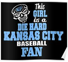 THIS GIRL IS A DIE HARD KANSAS CITY BASEBALL FAN Poster