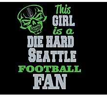 THIS GIRL IS A DIE HARD SEATTLE FOOTBALL FAN Photographic Print