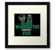 THIS GIRL IS A DIE HARD WASHINGTON HOCKEY FAN Framed Print