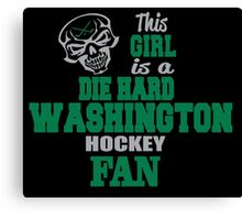THIS GIRL IS A DIE HARD WASHINGTON HOCKEY FAN Canvas Print