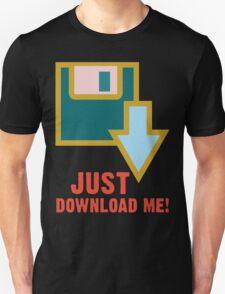 Just download me! Unisex T-Shirt