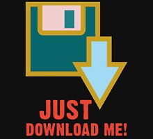 Just download me! Unisex T-Shirt