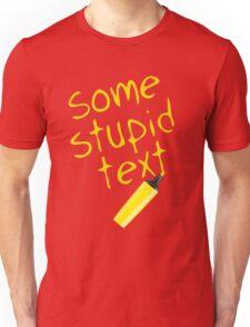 Some stupid text Unisex T-Shirt