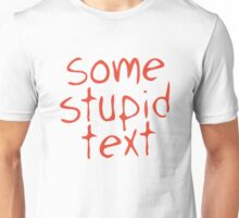 Some stupid text Unisex T-Shirt