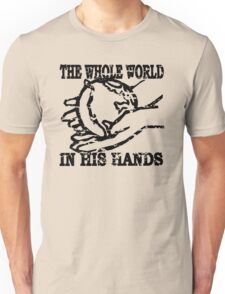 THE WHOLE WORLD IN HIS HANDS Unisex T-Shirt