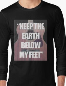 Keep the Earth Below My Feet Long Sleeve T-Shirt