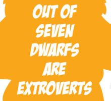 6 out of 7 dwarfs are extroverts Sticker