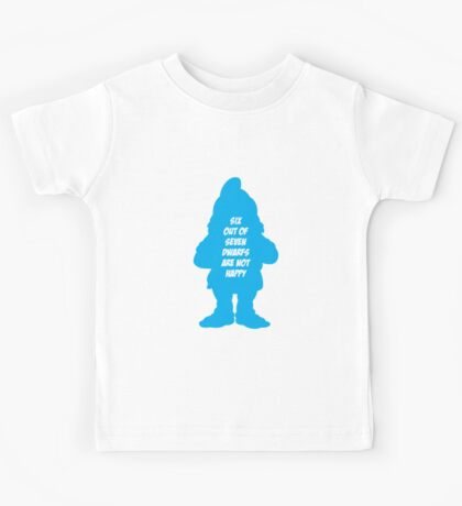 6 out of 7 dwarfs are not happy Kids Tee