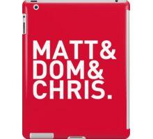 Matt&Dom&Chris. (white) iPad Case/Skin