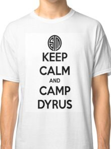 Keep Calm and Camp Dyrus Classic T-Shirt