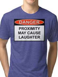 Danger - Proximity May Cause Laughter Tri-blend T-Shirt