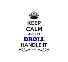 Keep Calm and Let DROLL Handle it Photographic Print