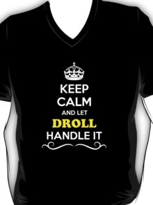Keep Calm and Let DROLL Handle it T-Shirt