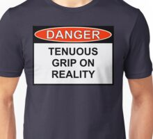 Danger - Tenuous Grip On Reality Unisex T-Shirt