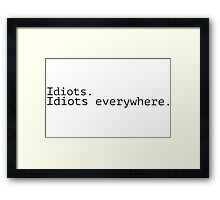 Idiots are Everywhere Framed Print