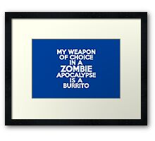 My weapon of choice in a Zombie Apocalypse is a burrito Framed Print