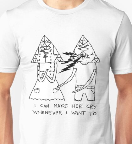 I Can Always Make Her Cry. Unisex T-Shirt
