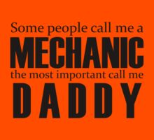 SOME PEOPLE CALL ME A MECHANIC. THE MOST IMPORTANT CALL ME DADDY. by pravinya2809