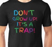 Don't GROW UP! IT'S A TRAP! Unisex T-Shirt