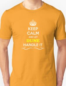 Keep Calm and Let DUNE Handle it T-Shirt