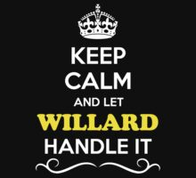 Keep Calm and Let WILLARD Handle it by robinson30