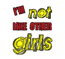 I'm Not Like Other Girls Photographic Print