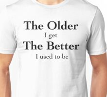 The Older I Get - Black Lettering, Funny  Unisex T-Shirt