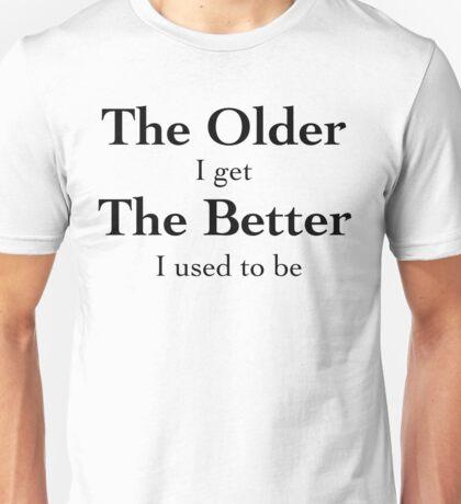 The Older I Get - Black Lettering, Funny  Unisex T-Shirt