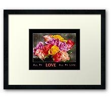 All My LOVE All My Life Framed Print